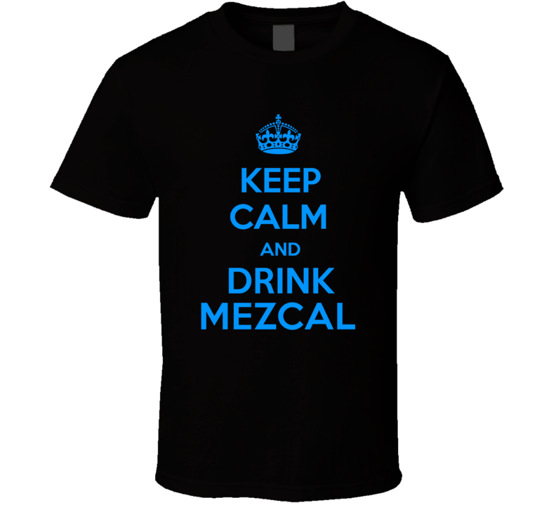 Mezcal Spirits Keep Calm And Love Funny Alcohol Party T Shirt