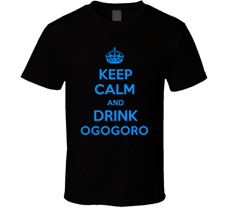 Ogogoro Spirits Keep Calm And Love Funny Alcohol Party T Shirt