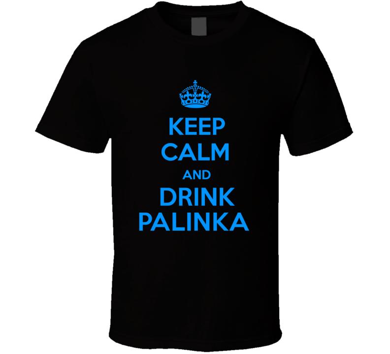 Palinka Spirits Keep Calm And Love Funny Alcohol Party T Shirt