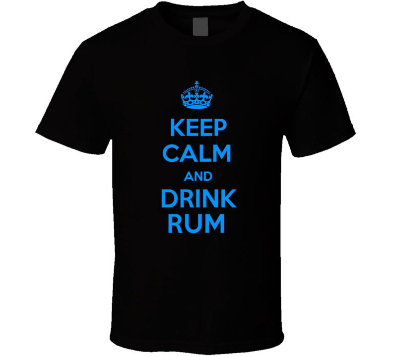 Rum Spirits Keep Calm And Love Funny Alcohol Party T Shirt