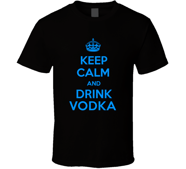 Vodka Spirits Keep Calm And Love Funny Alcohol Party T Shirt