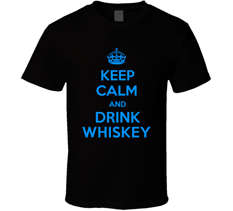 Whiskey Spirits Keep Calm And Love Funny Alcohol Party T Shirt