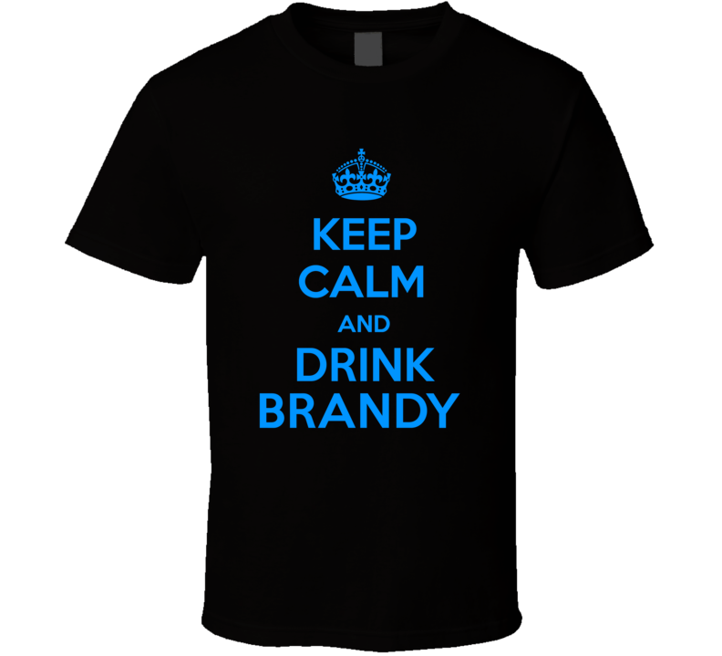 Brandy Brandy Keep Calm And Love Funny Alcohol Party T Shirt