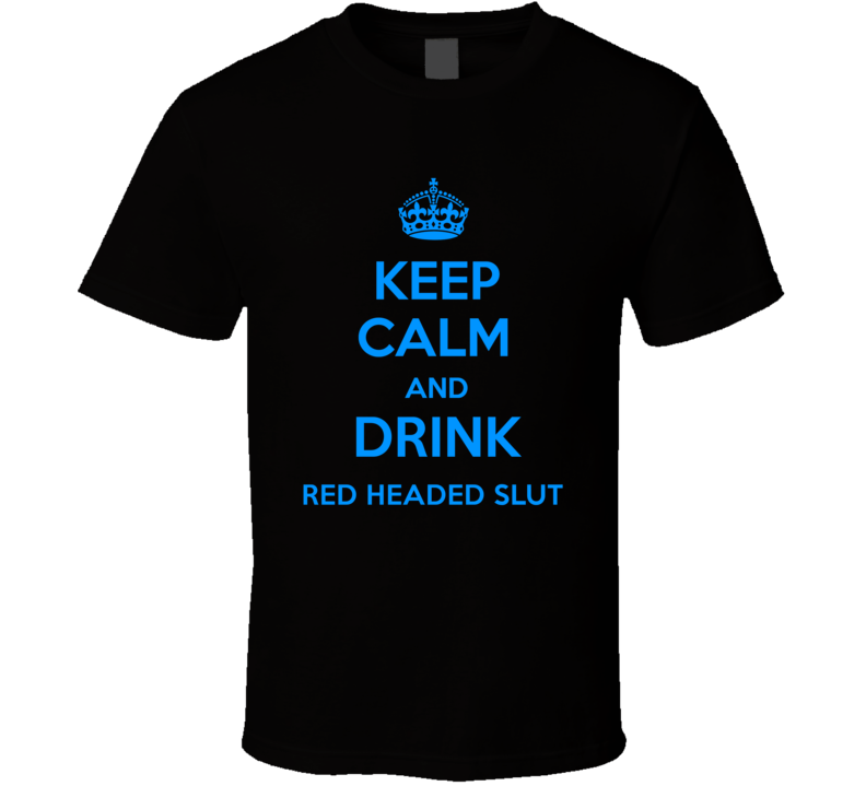 Red Headed Slut Shooter Keep Calm And Love Funny Alcohol Party T Shirt
