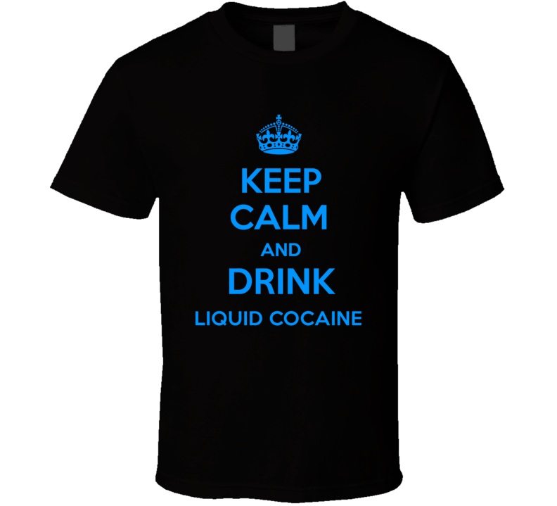 Liquid Cocaine Shooter Keep Calm And Love Funny Alcohol Party T Shirt