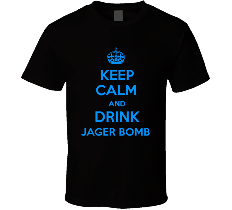 Jager Bomb Shooter Keep Calm And Love Funny Alcohol Party T Shirt
