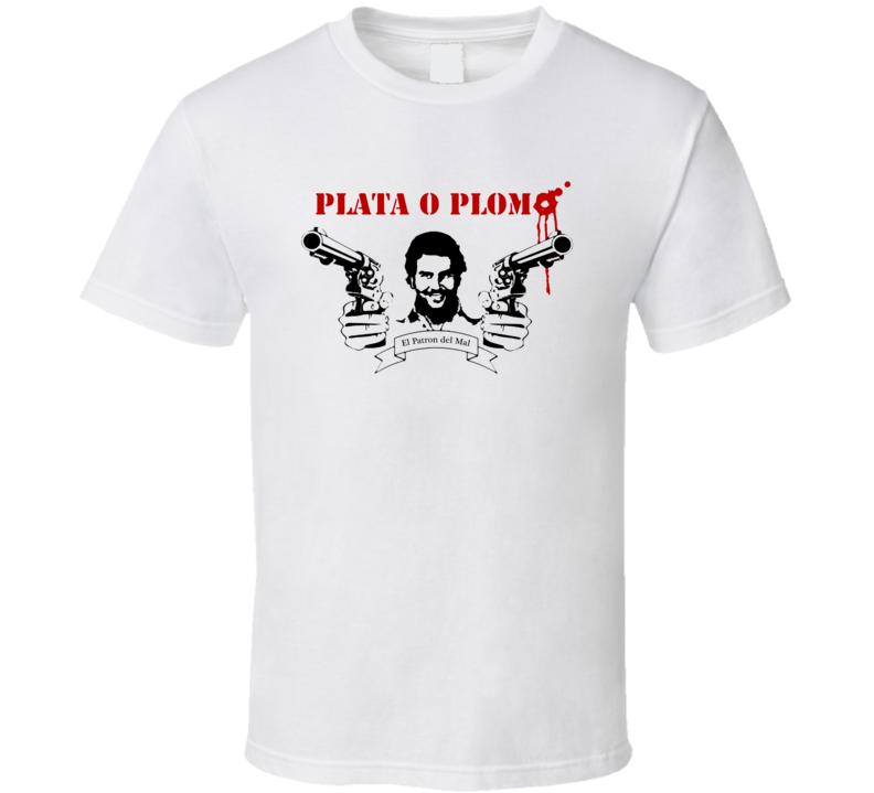 Plata O Plomo Silver Or Lead Pablo Escobar T Shirt