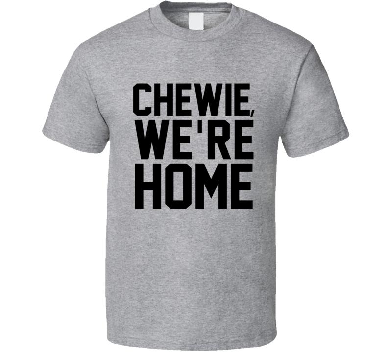 17bcd422 Chewie Were Home Starwars Movie Fanatic T Shirt
