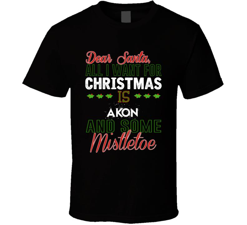 Dear Santa All I Need Is Akon And Mistletoe Christmas T Shirt