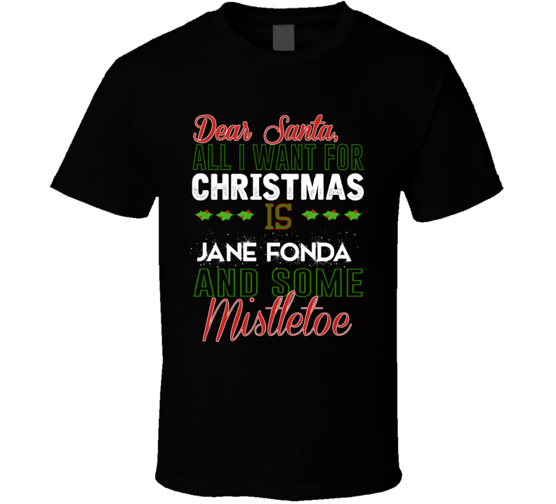 Dear Santa All I Need Is Jane Fonda And Mistletoe Christmas T Shirt