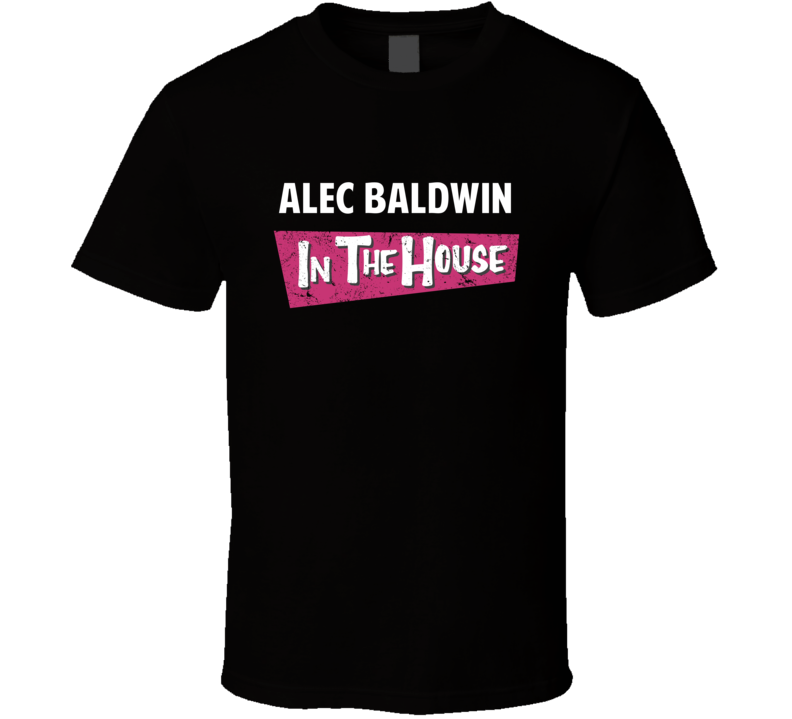 Alec Baldwin In The House Funny Celebrity T Shirt