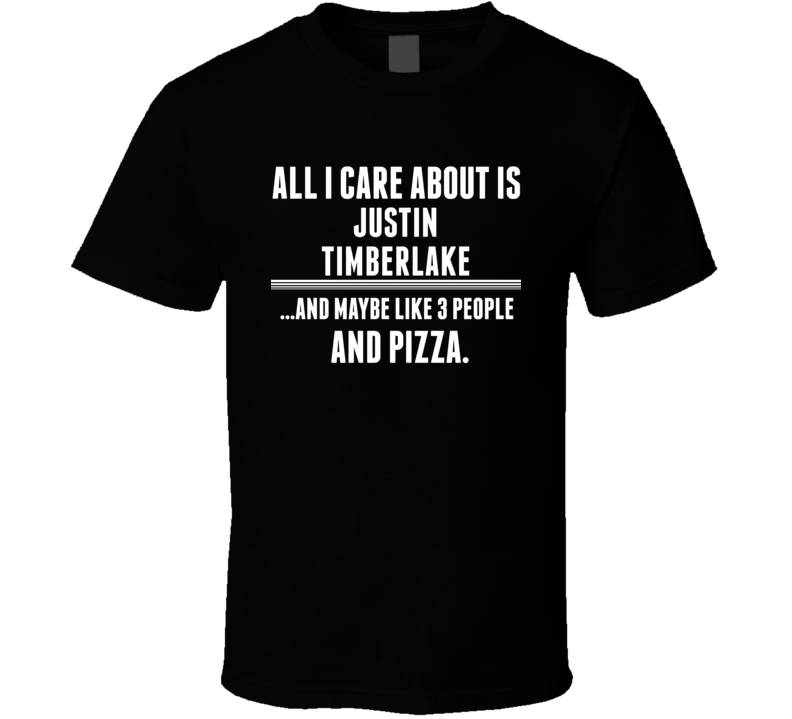 All I Care About Is Justin Timberlake Funny Celebrity T Shirt