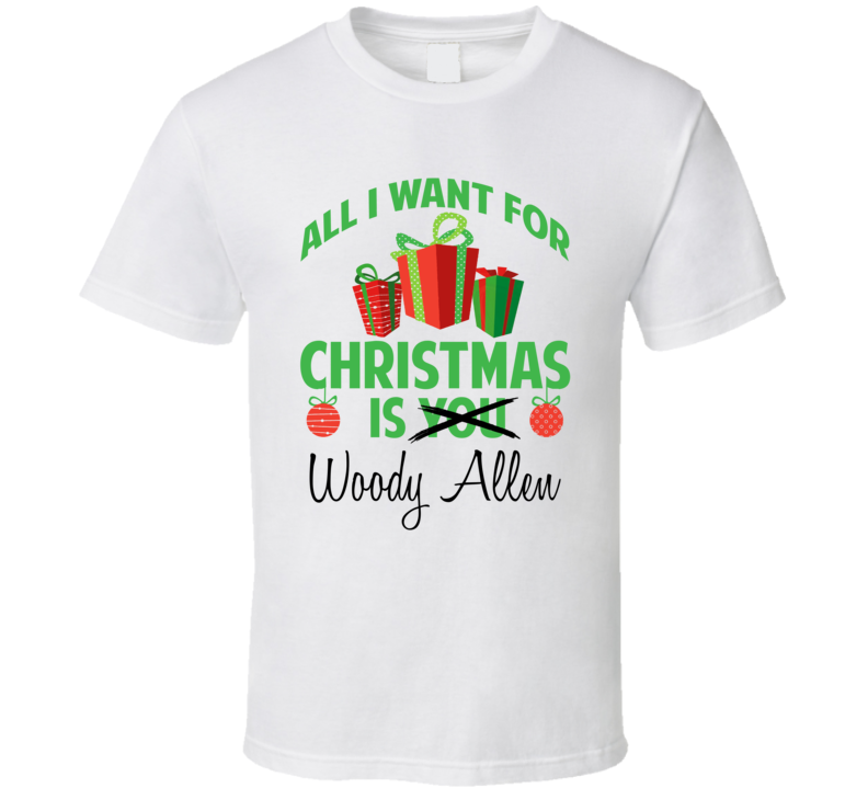All I Want For Christmas Is Woody Allen Celebrity T Shirt