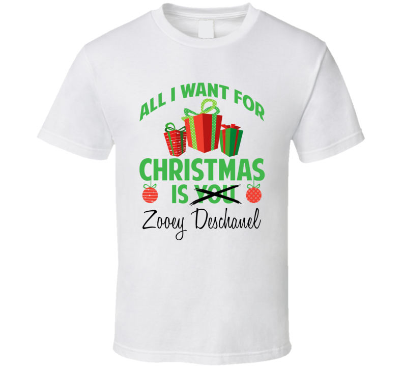 All I Want For Christmas Is Zooey Deschanel Celebrity T Shirt