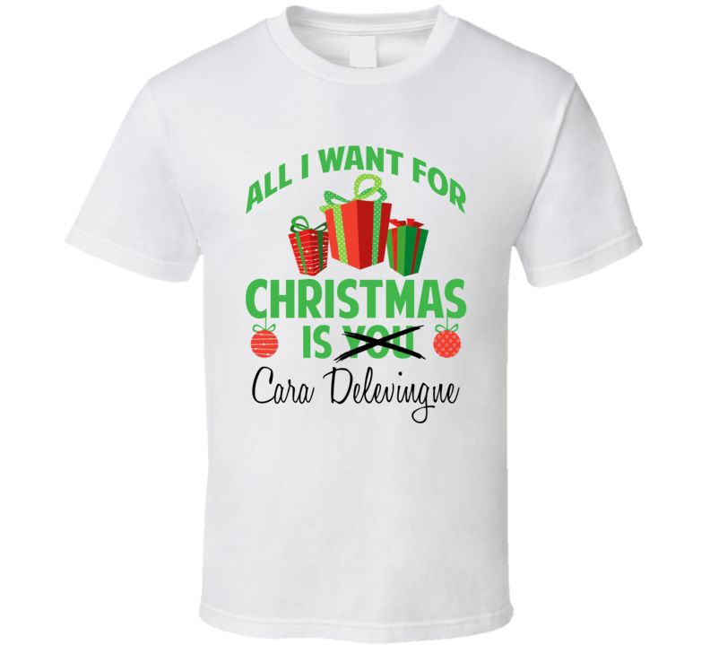 All I Want For Christmas Is Cara Delevingne Celebrity T Shirt