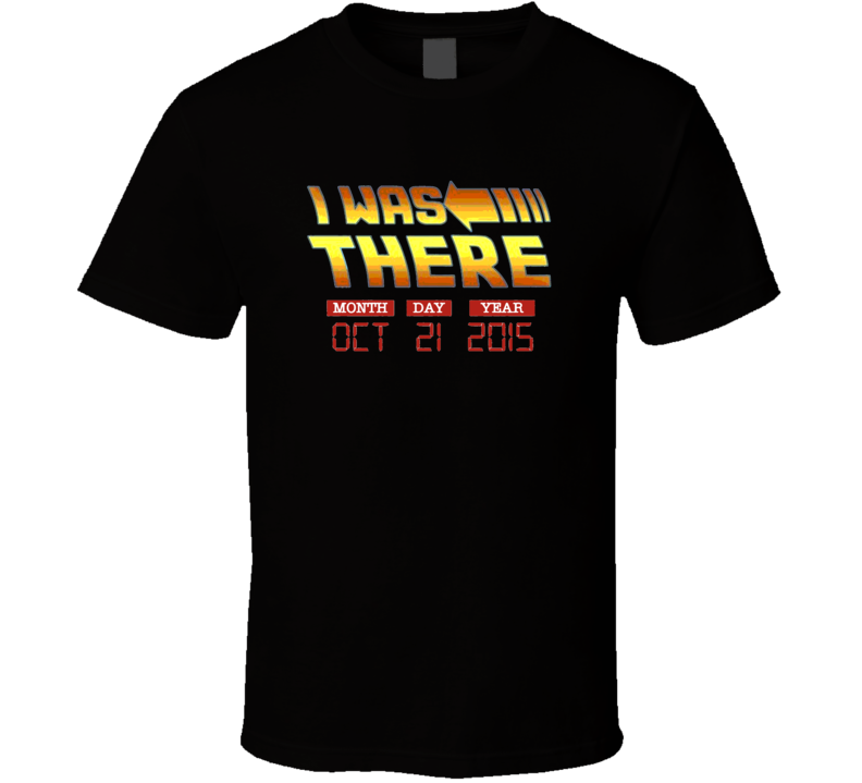 Back To The Future Movie I Was There Funny T Shirt