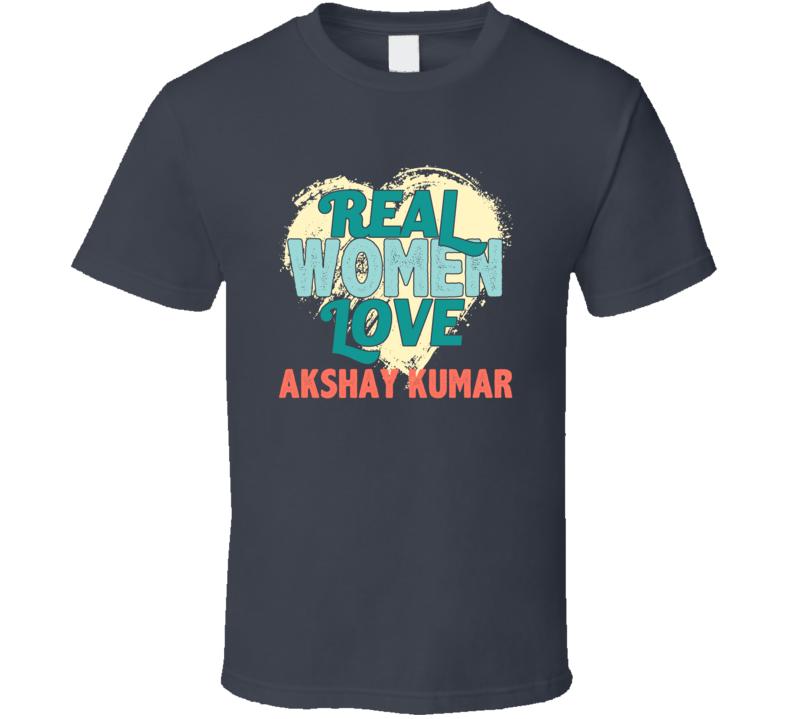 Real Women Love Akshay Kumar Celebrity T Shirt