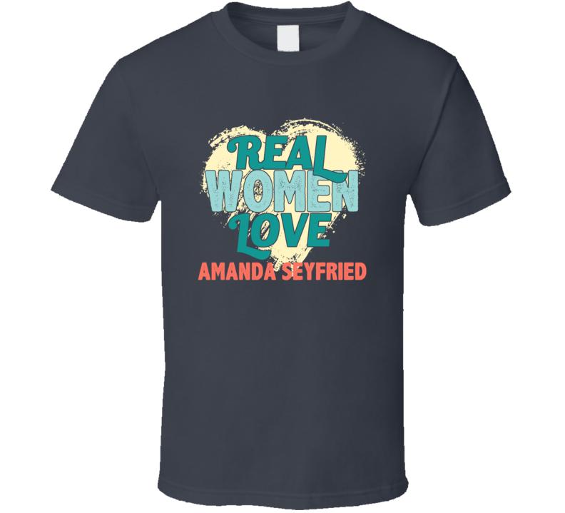 Real Women Love Amanda Seyfried Celebrity T Shirt