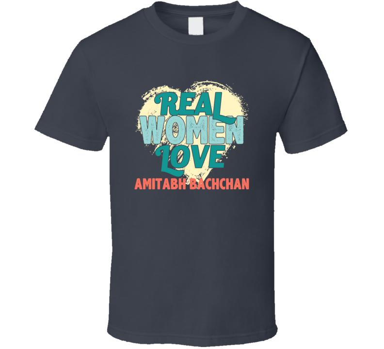 Real Women Love Amitabh Bachchan Celebrity T Shirt