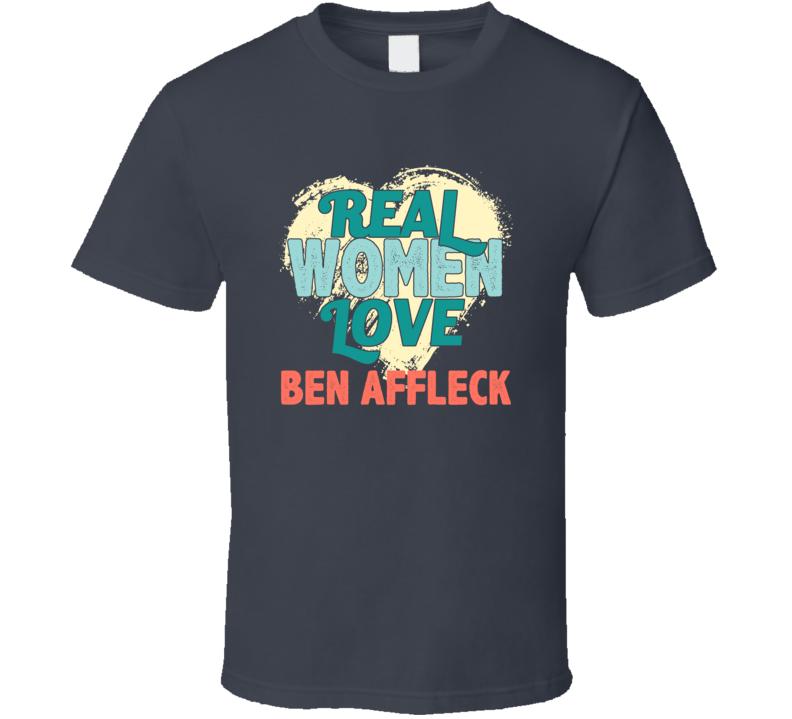 Real Women Love Ben Affleck Celebrity T Shirt
