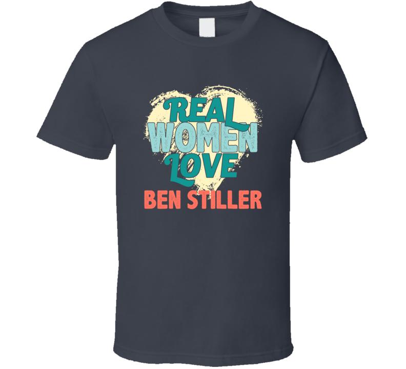 Real Women Love Ben Stiller Celebrity T Shirt