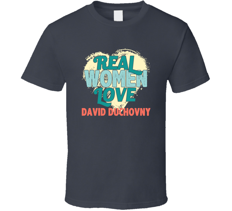Real Women Love David Duchovny Celebrity T Shirt