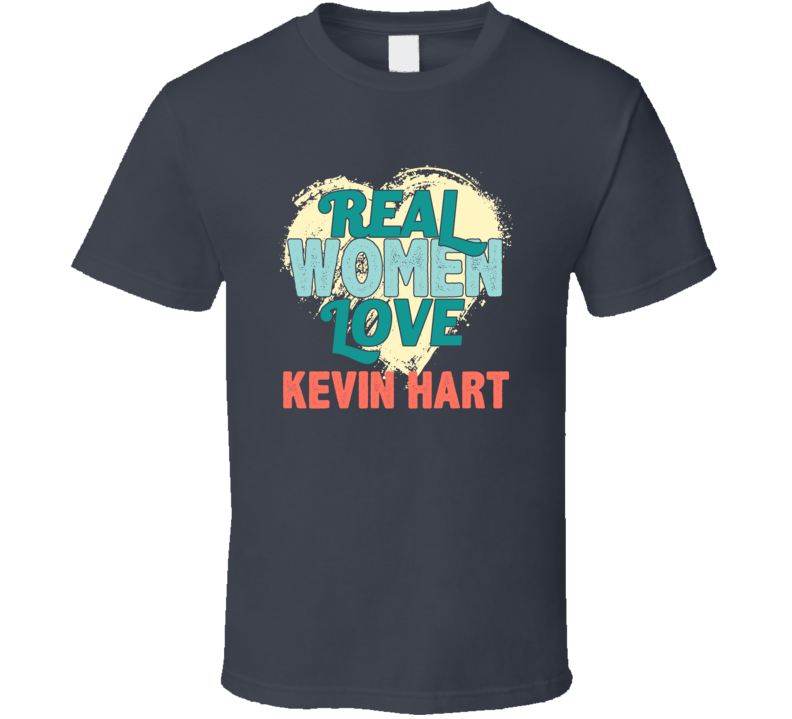 Real Women Love Kevin Hart Celebrity T Shirt