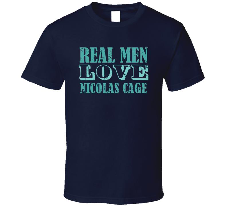Real Men Love Nicolas Cage Celebrity T Shirt