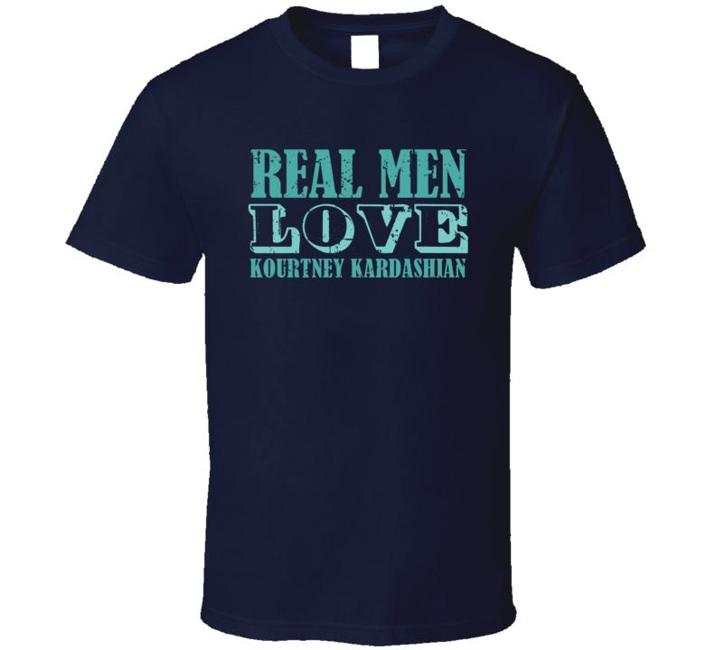 Real Men Love Kourtney Kardashian Celebrity T Shirt