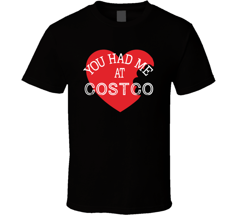You Had Me At Costco Funny Favorite Food T Shirt