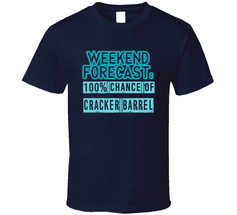 Weekend Forecast 100 Percent Chance Of Cracker Barrel Funny Food Fan T Shirt