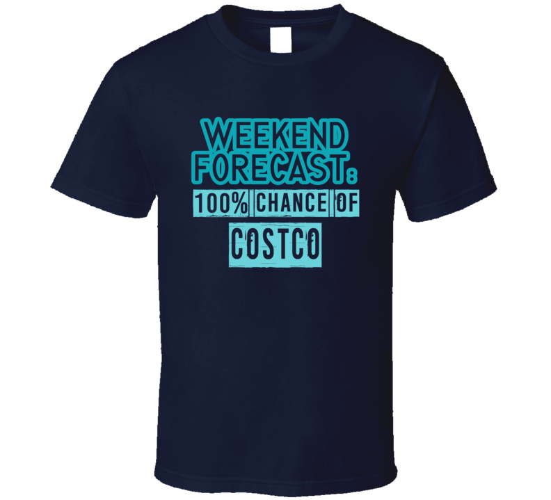 Weekend Forecast 100 Percent Chance Of Costco Funny Food Fan T Shirt