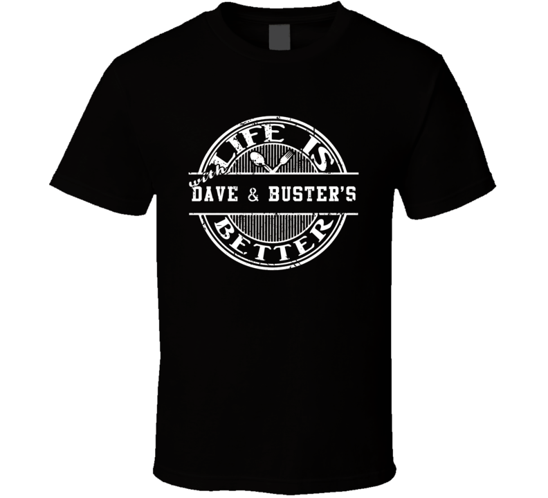 Life Is Better With Dave & Buster'S Funny Favorite Food T Shirt
