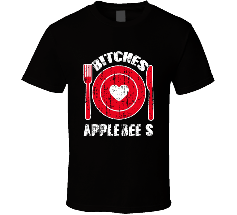 Bitches Love Applebee'S  Funny Favorite Food T Shirt