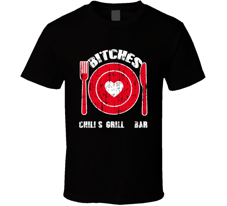 Bitches Love Chili'S Grill & Bar Funny Favorite Food T Shirt