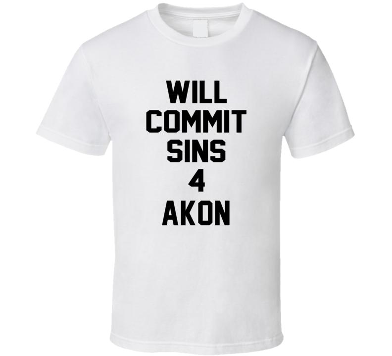 Will Commit Sins 4 Akon Celebrity T Shirt