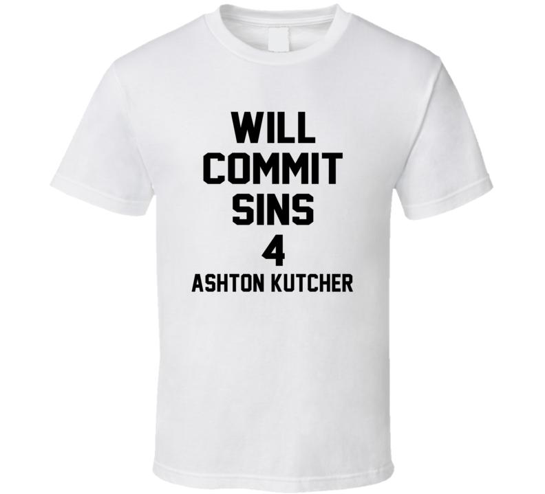 Will Commit Sins 4 Ashton Kutcher Celebrity T Shirt