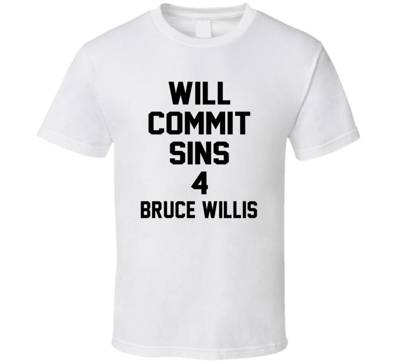 Will Commit Sins 4 Bruce Willis Celebrity T Shirt