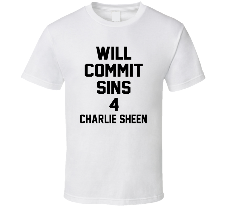 Will Commit Sins 4 Charlie Sheen Celebrity T Shirt