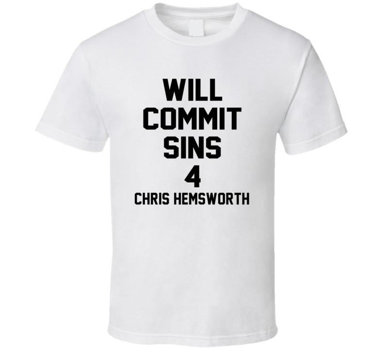 Will Commit Sins 4 Chris Hemsworth Celebrity T Shirt