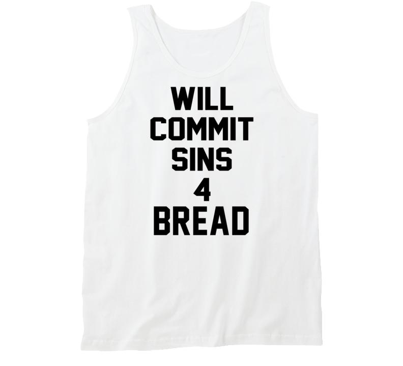 Will Commit Sins 4 Bread Funny Tanktop