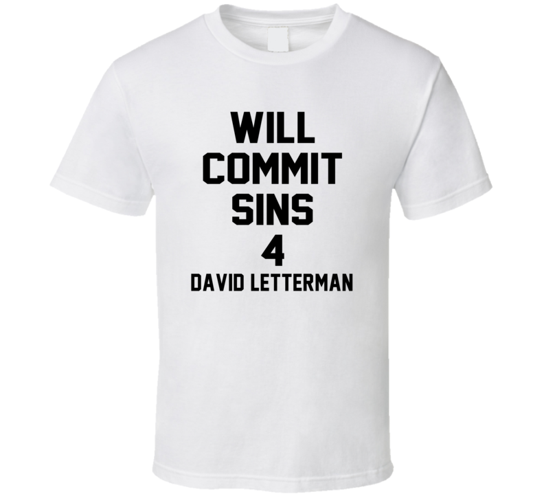 Will Commit Sins 4 David Letterman Celebrity T Shirt