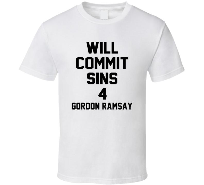 Will Commit Sins 4 Gordon Ramsay Celebrity T Shirt