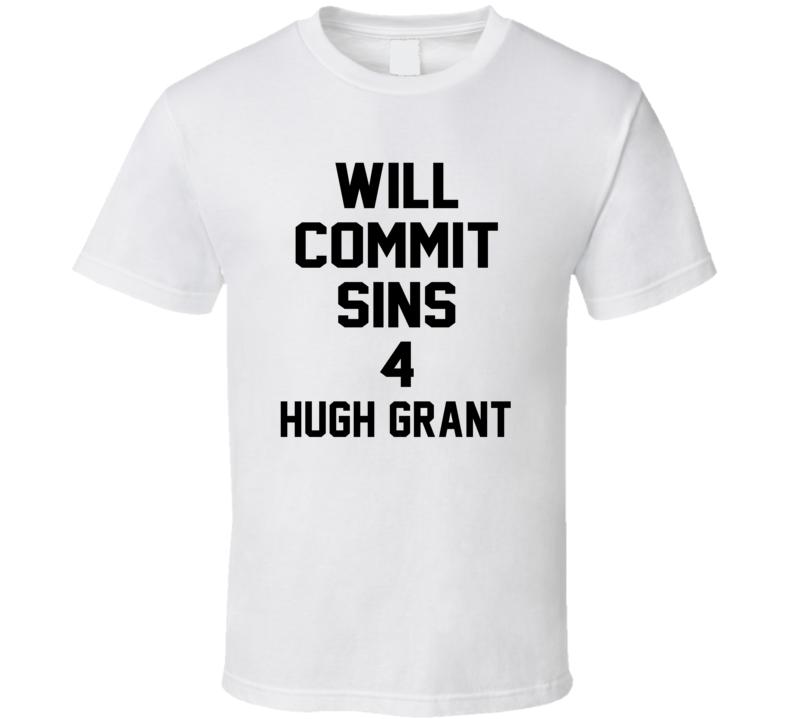 Will Commit Sins 4 Hugh Grant Celebrity T Shirt