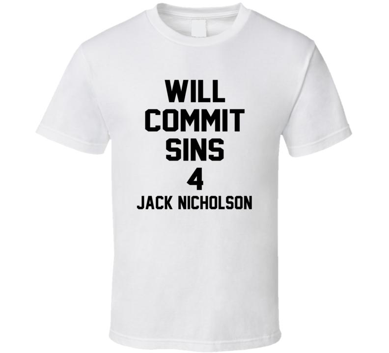 Will Commit Sins 4 Jack Nicholson Celebrity T Shirt