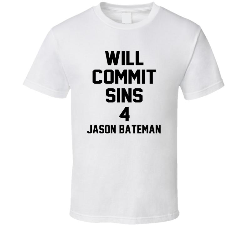 Will Commit Sins 4 Jason Bateman Celebrity T Shirt