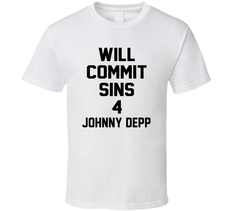 Will Commit Sins 4 Johnny Depp Celebrity T Shirt