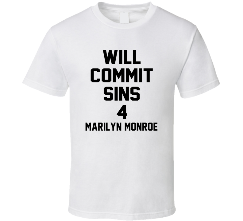 Will Commit Sins 4 Marilyn Monroe Celebrity T Shirt