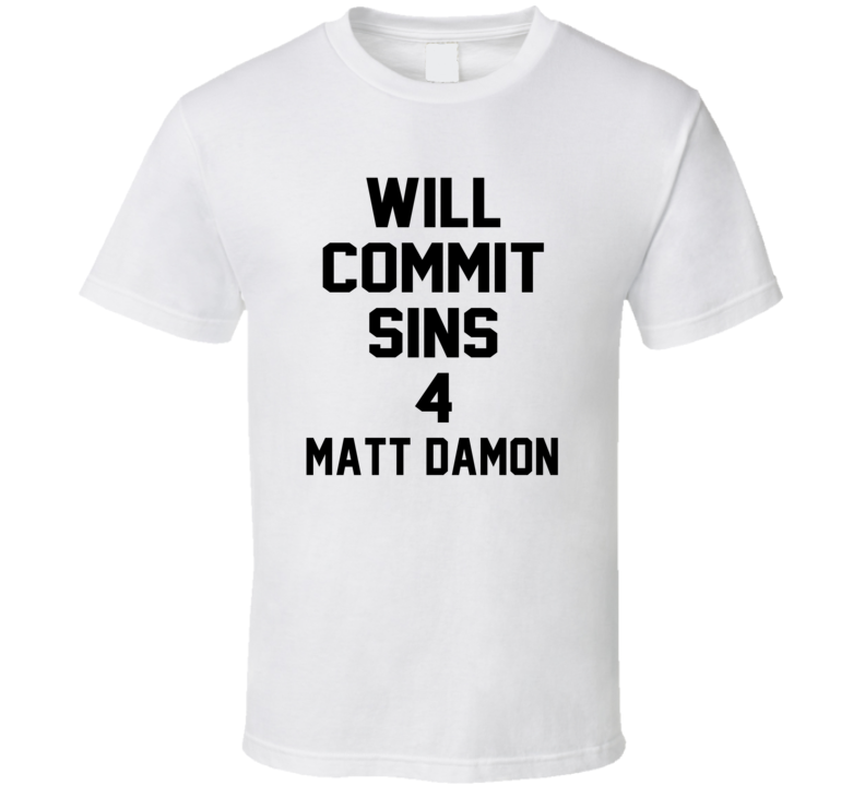 Will Commit Sins 4 Matt Damon Celebrity T Shirt