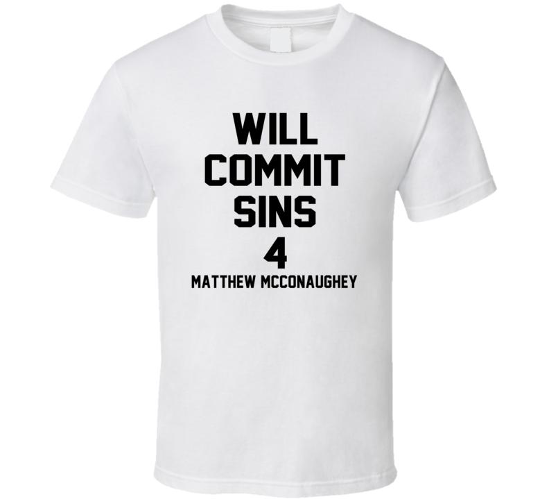 Will Commit Sins 4 Matthew McConaughey Celebrity T Shirt